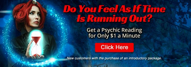 Do You Feel As If Time Is Running Out? - Get a Psychic Reading for Only $1 a Minute