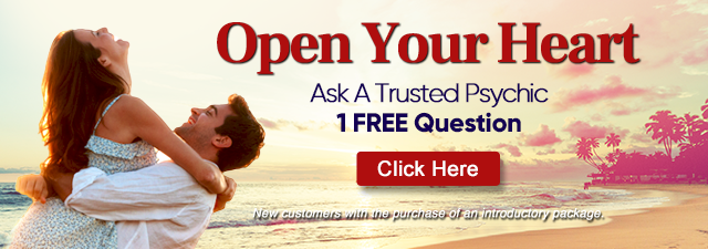 Open Your heart. Ask a trusted psychic one free question. New customers only with the purchase of an introductory package. Click Here.