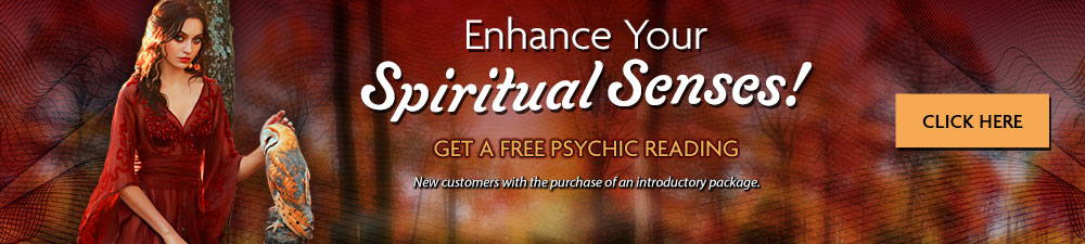 Enhance your spiritual senses. Get a free psychic reading. New customers with the purchase of an introductory package. Click Here.