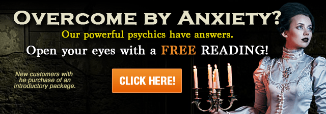Overcome By Anxiety? Our Powerful Psychics Have Answers. Open your eyes with a FREE READING!