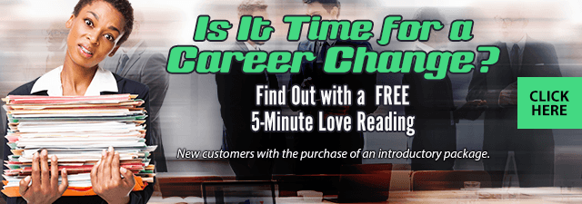 Is it time for a career change? Find out with Free 5-minute reading. Click Here