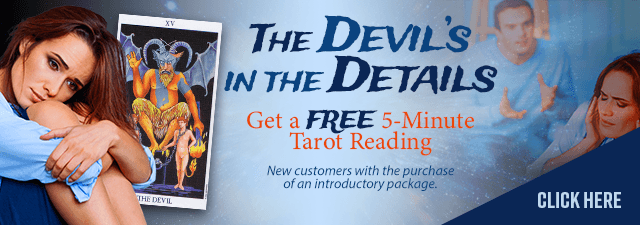 The Devil's in the Details. Get a FREE 5 Minute Tarot reading Click Here.