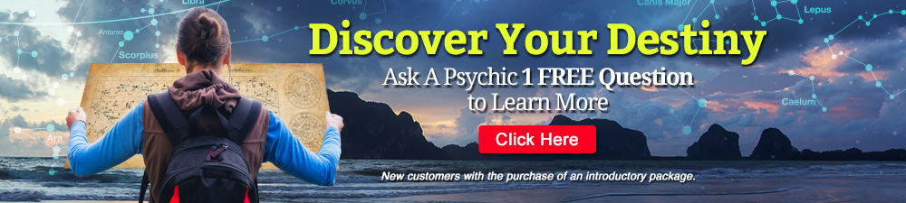 Discover Your Destiny - Ask a Psychic 1 FREE Question. To Learn More Click Here