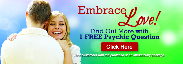 Embrace love. Find out more with 1 free psychic question. New customers with the purchase of an introductory package. Click Here