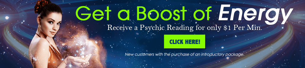 Get a boost of energy. Receive a psychic reading for only $1 per. min. Click Here.