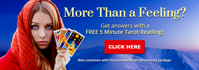 More than a Feeling? Get Answers with a FREE 5-Minute Psychic Reading. To Learn More Click Here