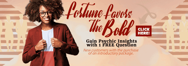 Fortune favors the bold. Gain psychic insights with 1 Free question. Click Here.