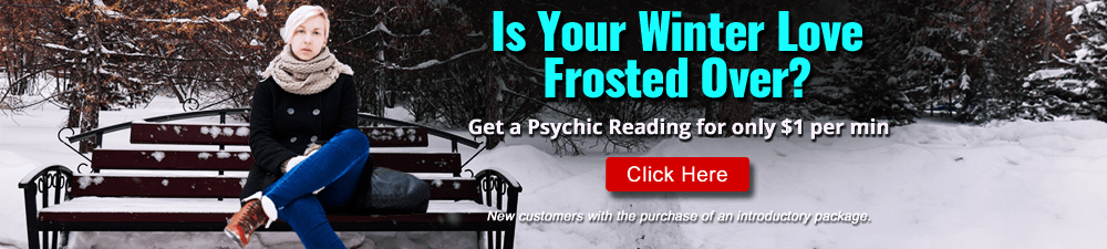 Is Your Winter Love Frosted Over? Get a Psychic Reading for only $1 per Minute. Click Here