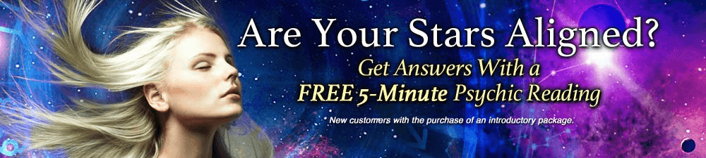 Are Your Stars Aligned? Get answers with a Free 5-Minute psychic reading. To Learn More Click Here