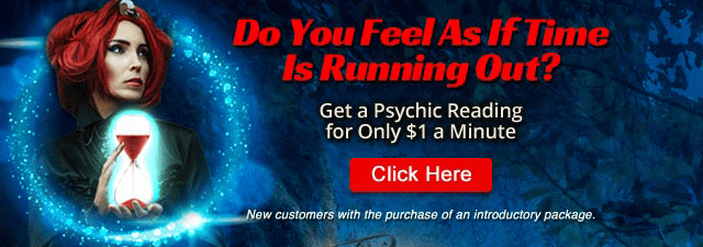 Do you feel as if time is running out? Get a Psychic Reading for only $1 a minute. Click Here.