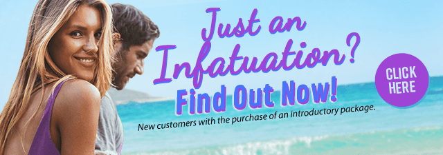 Just Infatuation? Find out now!  New customers only with the purchase of an introductory package - Click Here