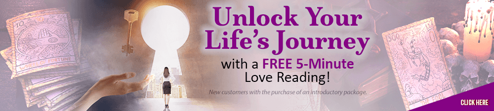 Unlock life's journey with a free 5-minuter love reading! New customers with the purchase of an introductory package. Click Here.