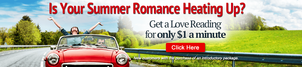 Is Your Summer Romance Heating Up? Get a Love Reading for only $1 a minute. Click Here. New customers with purchase of introductory offer.