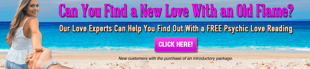 Can you find a new love with an old flame? Our love experts can help you find out with a FREE Psychic Love Reading. Click Here