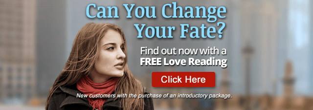Can you change your fate? Find out now with a free love reading. Click Here. New customers only with the purchase of an introductory package.