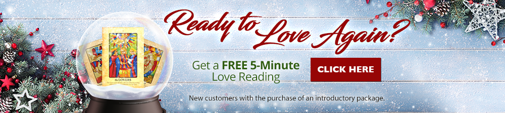 Ready to love again? Get a free 5-minute love reading. Click Here. New customers only with the purchase of an introductory package.