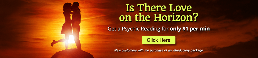 Is There Love on the Horizon? Get a Psychic Reading for only $1 a minute. Click Here. New customers with purchase of introductory offer.