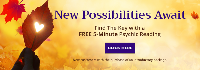 New Possibilities Await. Find the Key with a Free 5-Minute Psychic Reading. New customers only with the purchase of an introductory package - Click Here