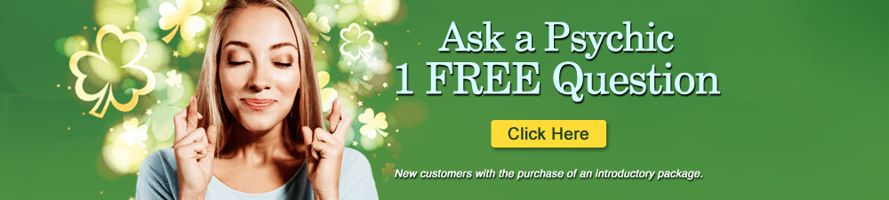Ask a Psychic One FREE Question. New customers only with the purchase of an introductory package. Click Here.