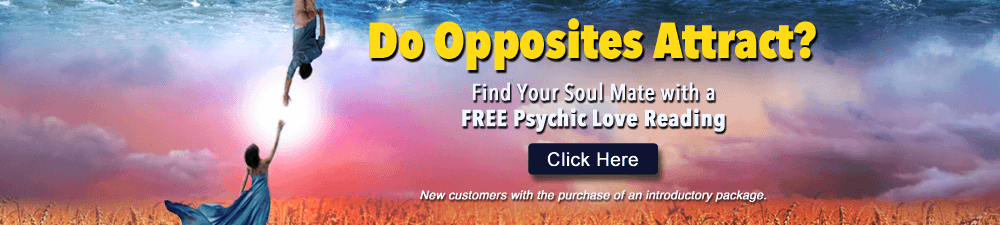 Do Opposites Attract? Find your soul mate with a FREE psychic love reading. New customers only with the purchase of an introductory package - Click Here