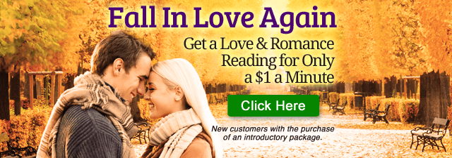 Fall in Love again. Get a love and romance reading for only $1 a minute. New customers only with the purchase of an introductory package - Click Here
