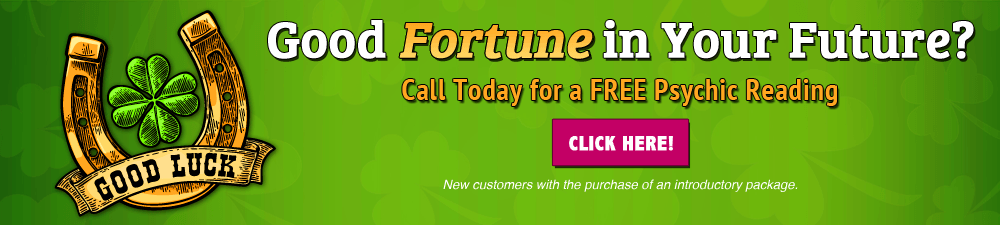Good fortune in your future? Call today for a free psychic reading. New customers with the purchase of an introductory package. Click Here