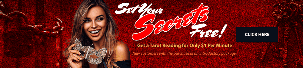 Set Your Secrets FREE. Get a Tarot reading for only $1 per. min. Click Here.