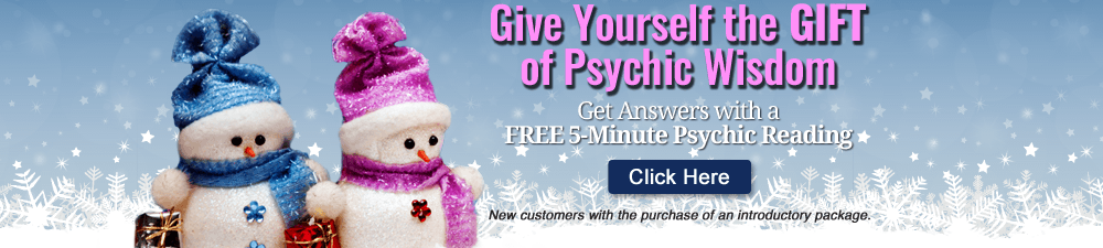 Give yourself the gift of psychic wisdom. Get answers with a free 5-minute psychic reading. Click Here. New customers only with the purchase of an introductory package.