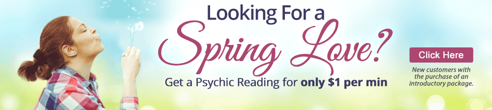 Looking for spring love? Get a psychic reading for $1 per minute. New customers with the purchase of an introductory package. Click Here