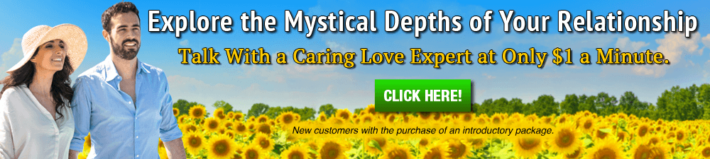 Explore the Mystical Depths of Your Relationship. Talk with a caring Love psychic for only $1 per minute. New customers only with the purchase of an introductory package - Click Here