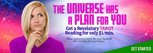 The universe has a plan for you. Get a revelatory Tarot reading for only $1/min New customers only with the purchase of an introductory package - Click Here