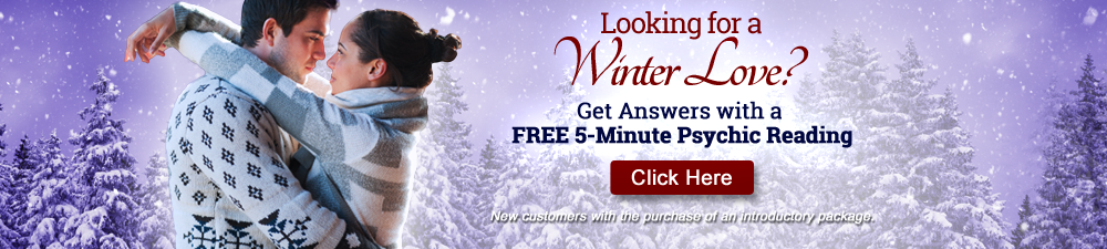 Looking for a winter love? Get answers with a free 5-minute psychic reading. New customers with the purchase of an introductory package. Click Here