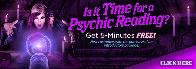 Is it time for a psychic reading? Get 5 Minutes Free. New customers only with the purchase of an introductory package. Click Here